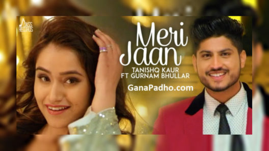 Meri Jaan - Song of Gurnam Bhullar & Tanishq Kaur