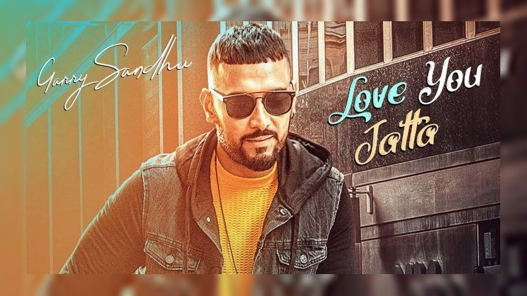 Love You Jatta – Garry Sandhu New Punjabi Song