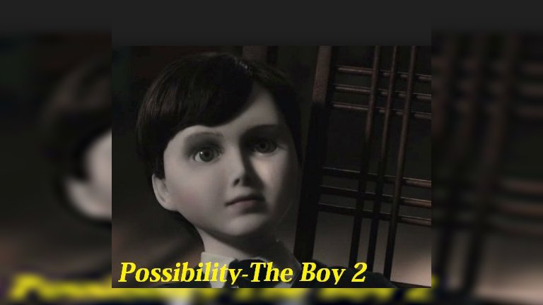 Possibility-The Boy 2