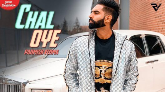 Chal Oye Parmish Verma Song