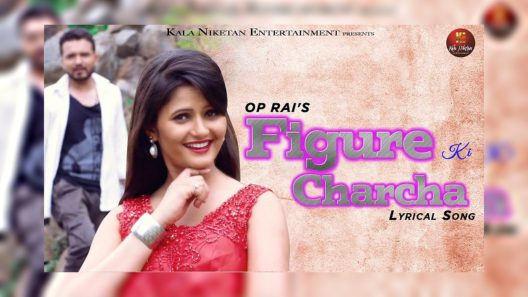 Figure Ki Charcha Song 2019